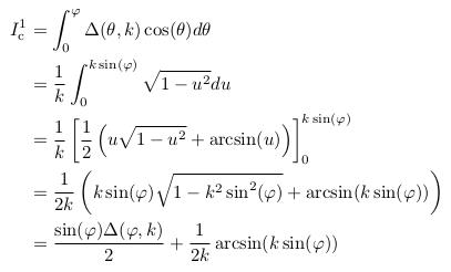 \begin{align*}  I^{1}_{\mathrm c} &= \int_{0}^{\varphi}\Delta(\theta,k)\cos(\theta)d\theta\\ &= \inverse{k}\int_{0}^{k\sin(\varphi)}\sqrt{1-u^{2}}du\\ &= \inverse{k}\left[\inverse{2}\left(u\sqrt{1-u^{2}}+\arcsin(u)\right)\right]_{0}^{k\sin(\varphi)}\\ &= \inverse{2k}\left(k\sin(\varphi)\sqrt{1-k^{2}\sin^{2}(\varphi)} + \arcsin(k\sin(\varphi))\right)\\ &= \frac{\sin(\varphi)\Delta(\varphi,k)}{2} + \inverse{2k}\arcsin(k\sin(\varphi)) \end{align*}