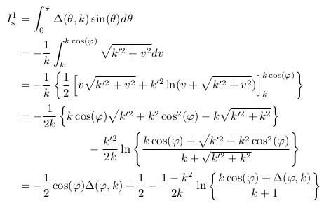 \begin{align*}  I^{1}_{\mathrm s} &= \int_{0}^{\varphi}\Delta(\theta,k)\sin(\theta)d\theta\\ &= -\inverse{k}\int_{k}^{k\cos(\varphi)}\sqrt{k^{\prime2}+v^{2}}dv\\ &= -\inverse{k}\left\{\inverse{2}\left[v\sqrt{k^{\prime2}+v^{2}} + k^{\prime2}\ln(v+\sqrt{k^{\prime2}+v^{2}})\right]_{k}^{k\cos(\varphi)}\right\}\\ &= -\inverse{2k}\left\{k\cos(\varphi)\sqrt{k^{\prime2}+k^{2}\cos^{2}(\varphi)} - k\sqrt{k^{\prime2}+k^{2}}\right\}\\ &\qquad\qquad\qquad - \frac{k^{\prime2}}{2k}\ln\left\{\frac{k\cos(\varphi) + \sqrt{k^{\prime2}+k^{2}\cos^{2}(\varphi)}}{k+\sqrt{k^{\prime2}+k^{2}}}\right\}\\ &= -\inverse{2}\cos(\varphi)\Delta(\varphi,k) + \inverse{2} - \frac{1-k^{2}}{2k}\ln\left\{\frac{k\cos(\varphi)+\Delta(\varphi,k)}{k+1}\right\} \end{align*}