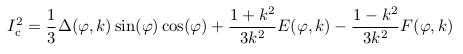 \begin{align*}  I^{2}_{\mathrm c} = \inverse{3}\Delta(\varphi,k)\sin(\varphi)\cos(\varphi) + \frac{1+k^{2}}{3k^{2}}E(\varphi,k) - \frac{1-k^{2}}{3k^{2}}F(\varphi,k) \end{align*}