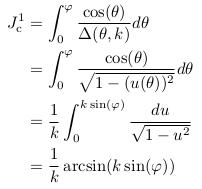 \begin{align*}  J^{1}_{\mathrm c} &= \int_{0}^{\varphi}\frac{\cos(\theta)}{\Delta(\theta,k)}d\theta\\ &= \int_{0}^{\varphi}\frac{\cos(\theta)}{\sqrt{1-(u(\theta))^{2}}}d\theta\\ &= \inverse{k}\int_{0}^{k\sin(\varphi)}\frac{du}{\sqrt{1-u^2}}\\ &= \inverse{k}\arcsin(k\sin(\varphi))\\ \end{align*}