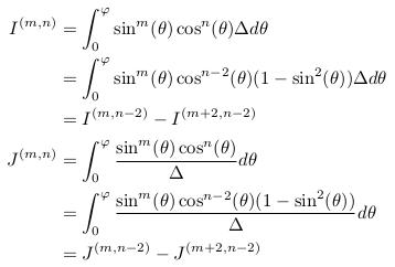 \begin{align*}  I^{(m,n)} &= \int_{0}^{\varphi}\sin^{m}(\theta)\cos^{n}(\theta){\Delta}d\theta\\ &= \int_{0}^{\varphi}\sin^{m}(\theta)\cos^{n-2}(\theta)(1-\sin^{2}(\theta)){\Delta}d\theta\\ &= I^{(m,n-2)} - I^{(m+2,n-2)}\\  J^{(m,n)} &= \int_{0}^{\varphi}\frac{\sin^{m}(\theta)\cos^{n}(\theta)}{\Delta}d\theta\\ &= \int_{0}^{\varphi}\frac{\sin^{m}(\theta)\cos^{n-2}(\theta)(1-\sin^{2}(\theta))}{\Delta}d\theta\\ &= J^{(m,n-2)} - J^{(m+2,n-2)} \end{align*}