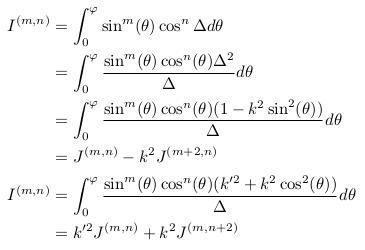 \begin{align*}  I^{(m,n)} &= \int_{0}^{\varphi}\sin^{m}(\theta)\cos^{n}{\Delta}d\theta\\ &= \int_{0}^{\varphi}\frac{\sin^{m}(\theta)\cos^{n}(\theta)\Delta^{2}}{\Delta}d\theta\\ &= \int_{0}^{\varphi}\frac{\sin^{m}(\theta)\cos^{n}(\theta)(1-k^{2}\sin^{2}(\theta))}{\Delta}d\theta\\ &= J^{(m,n)} - k^{2}J^{(m+2,n)}\\  I^{(m,n)} &= \int_{0}^{\varphi}\frac{\sin^{m}(\theta)\cos^{n}(\theta)(k^{\prime2}+k^{2}\cos^{2}(\theta))}{\Delta}d\theta\\ &= k^{\prime2}J^{(m,n)} + k^{2}J^{(m,n+2)}\\ \end{align*}