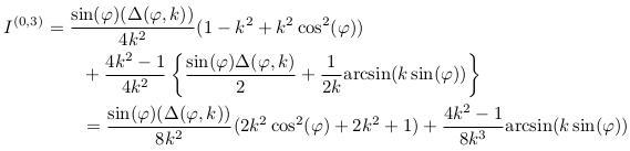 \begin{align*}  I^{(0,3)} &= \frac{\sin(\varphi)(\Delta(\varphi,k))}{4k^{2}}(1-k^{2}+k^{2}\cos^{2}(\varphi))\\ &\qquad + \frac{4k^{2}-1}{4k^{2}}\left\{ \frac{\sin(\varphi)\Delta(\varphi,k)}{2} + \inverse{2k}{\arcsin(k\sin(\varphi))}\right\}\\ &\qquad = \frac{\sin(\varphi)(\Delta(\varphi,k))}{8k^{2}}(2k^{2}\cos^{2}(\varphi)+2k^{2}+1) + \frac{4k^{2}-1}{8k^{3}}{\arcsin(k\sin(\varphi))} \end{align*}