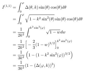 \begin{align*}  I^{(1,1)} &= \int_{0}^{\varphi}\Delta(\theta,k)\sin(\theta)\cos(\theta)d\theta\\ &= \int_{0}^{\varphi}\sqrt{1-k^{2}\sin^{2}(\theta)}\sin(\theta)\cos(\theta)d\theta\\ &= \inverse{2k^{2}}\int_{0}^{k^{2}\sin^{2}(\varphi)}\sqrt{1-w}dw\\ &= \inverse{2k^{2}}\Big[-\frac{2}{3}(1-w)^{3/2}\Big]_{0}^{k^{2}\sin^{2}(\varphi)}\\ &= \inverse{3k^{2}}\left(1-(1-k^{2}\sin^{2}(\varphi))^{3/2}\right)\\ &= \inverse{3k^{2}}(1-(\Delta(\varphi,k))^{3}) \end{align*}