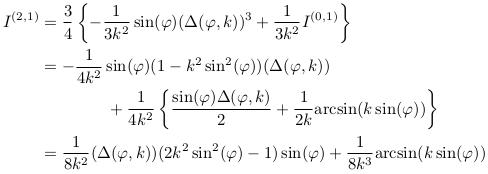 \begin{align*}  I^{(2,1)} &= \frac{3}{4}\left\{-\inverse{3k^{2}}\sin(\varphi)(\Delta(\varphi,k))^{3} + \inverse{3k^{2}}I^{(0,1)}\right\}\\ &= -\inverse{4k^{2}}\sin(\varphi)(1-k^{2}\sin^{2}(\varphi))(\Delta(\varphi,k))\\ &\qquad\qquad + \inverse{4k^{2}}\left\{ \frac{\sin(\varphi)\Delta(\varphi,k)}{2} + \inverse{2k}{\arcsin(k\sin(\varphi))}\right\}\\ &= \inverse{8k^{2}}(\Delta(\varphi,k))(2k^{2}\sin^{2}(\varphi)-1)\sin(\varphi) + \inverse{8k^{3}}{\arcsin(k\sin(\varphi))} \end{align*}