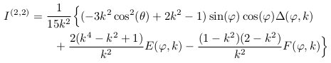 \begin{align*}  I^{(2,2)} &= \inverse{15k^{2}}\Big\{(-3k^{2}\cos^{2}(\theta)+2k^{2}-1)\sin(\varphi)\cos(\varphi)\Delta(\varphi,k)\\ &\qquad + \frac{2(k^{4}-k^{2}+1)}{k^2}E(\varphi,k) - \frac{(1-k^{2})(2-k^{2})}{k^{2}}F(\varphi,k)\Big\}\\ \end{align*}