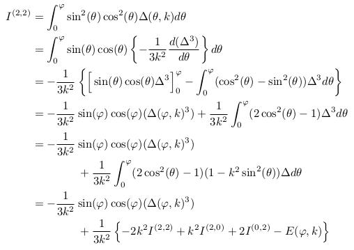 \begin{align*}  I^{(2,2)} &=\int_{0}^{\varphi}\sin^{2}(\theta)\cos^{2}(\theta)\Delta(\theta,k)d\theta\\ &= \int_{0}^{\varphi}\sin(\theta)\cos(\theta)\left\{-\inverse{3k^{2}}\odiff{(\Delta^{3})}{\theta}\right\}d\theta\\ &= -\inverse{3k^{2}}\left\{\Big[\sin(\theta)\cos(\theta)\Delta^{3}\Big]_{0}^{\varphi} - \int_{0}^{\varphi}(\cos^{2}(\theta)-\sin^{2}(\theta)){\Delta^{3}}d\theta\right\}\\ &= -\inverse{3k^{2}}\sin(\varphi)\cos(\varphi)(\Delta(\varphi,k)^{3}) + \inverse{3k^{2}}\int_{0}^{\varphi}(2\cos^{2}(\theta)-1){\Delta^{3}}d\theta\\ &= -\inverse{3k^{2}}\sin(\varphi)\cos(\varphi)(\Delta(\varphi,k)^{3})\\ &\qquad\qquad + \inverse{3k^{2}}\int_{0}^{\varphi}(2\cos^{2}(\theta)-1)(1-k^{2}\sin^{2}(\theta)){\Delta}d\theta\\ &= -\inverse{3k^{2}}\sin(\varphi)\cos(\varphi)(\Delta(\varphi,k)^{3})\\ &\qquad\qquad + \inverse{3k^{2}}\left\{-2k^{2}I^{(2,2)}+k^{2}I^{(2,0)}+2I^{(0,2)}-E(\varphi,k)\right\}\\ \end{align*}