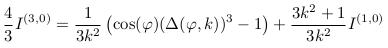 \[  \frac{4}{3}I^{(3,0)} = \inverse{3k^{2}}\left(\cos(\varphi)(\Delta(\varphi,k))^{3}-1\right) + \frac{3k^{2}+1}{3k^{2}}I^{(1,0)} \]