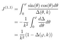 \begin{align*}  J^{(1,1)} &= \int_{0}^{\varphi}\frac{\sin(\theta)\cos(\theta)d\theta}{\Delta(\theta,k)}\\ &= -\inverse{k^{2}}\int_{0}^{\varphi}\odiff{\Delta}{\theta}d\theta\\ &= \inverse{k^{2}}(1-\Delta(\varphi,k)) \end{align*}