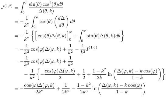 \begin{align*}  J^{(1,2)} &=\int_{0}^{\varphi}\frac{\sin(\theta)\cos^{2}(\theta)d\theta}{\Delta(\theta,k)}\\ &= -\inverse{k^{2}}\int_{0}^{\varphi}\cos(\theta)\left(\odiff{\Delta}{\theta}\right)d\theta\\ &= -\inverse{k^{2}}\left\{\Big[\cos(\theta)\Delta(\theta,k)\Big]_{0}^{\varphi} + \int_{0}^{\varphi}\sin(\theta)\Delta(\theta,k)d\theta\right\}\\ &= -\inverse{k^{2}}\cos(\varphi)\Delta(\varphi,k) + \inverse{k^{2}} - \inverse{k^{2}}I^{(1,0)}\\ &= -\inverse{k^{2}}\cos(\varphi)\Delta(\varphi,k) + \inverse{k^{2}}\\ &\qquad - \inverse{k^{2}}\left\{-\frac{\cos(\varphi)\Delta(\varphi,k)}{2} + \inverse{2} + \frac{1-k^{2}}{2k}\ln\left(\frac{\Delta(\varphi,k)-k\cos(\varphi)}{1-k}\right)\right\}\\ &= -\frac{\cos(\varphi)\Delta(\varphi,k)}{2k^{2}} + \inverse{2k^{2}} - \frac{1-k^{2}}{2k^{3}}\ln\left(\frac{\Delta(\varphi,k)-k\cos(\varphi)}{1-k}\right) \end{align*}