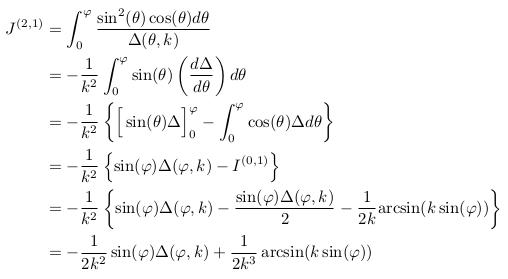 \begin{align*}  J^{(2,1)} &=\int_{0}^{\varphi}\frac{\sin^{2}(\theta)\cos(\theta)d\theta}{\Delta(\theta,k)}\\ &= -\inverse{k^{2}}\int_{0}^{\varphi}\sin(\theta)\left(\odiff{\Delta}{\theta}\right)d\theta\\ &= -\inverse{k^{2}}\left\{\Big[\sin(\theta)\Delta\Big]_{0}^{\varphi} - \int_{0}^{\varphi}\cos(\theta){\Delta}d\theta\right\}\\ &= -\inverse{k^{2}}\left\{\sin(\varphi)\Delta(\varphi,k) - I^{(0,1)}\right\}\\ &= -\inverse{k^{2}}\left\{\sin(\varphi)\Delta(\varphi,k) - \frac{\sin(\varphi)\Delta(\varphi,k)}{2} - \inverse{2k}{\arcsin(k\sin(\varphi))}\right\}\\ &= -\inverse{2k^{2}}\sin(\varphi)\Delta(\varphi,k) + \inverse{2k^{3}}\arcsin(k\sin(\varphi))\\ \end{align*}