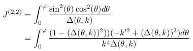 \begin{align*}  J^{(2,2)} &=\int_{0}^{\varphi}\frac{\sin^{2}(\theta)\cos^{2}(\theta)d\theta}{\Delta(\theta,k)}\\ &= \int_{0}^{\varphi}\frac{(1-(\Delta(\theta,k))^{2}))(-k^{\prime2}+(\Delta(\theta,k))^{2})d\theta}{k^{4}\Delta(\theta,k)}\\ \end{align*}