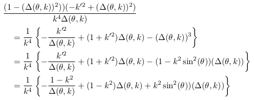 \begin{align*}  &\frac{(1-(\Delta(\theta,k))^{2}))(-k^{\prime2}+(\Delta(\theta,k))^{2})}{k^{4}\Delta(\theta,k)}\\ &\quad = \inverse{k^{4}}\left\{-\frac{k^{\prime2}}{\Delta(\theta,k)} + (1+k^{\prime2})\Delta(\theta,k) - (\Delta(\theta,k))^{3}\right\}\\ &\quad = \inverse{k^{4}}\left\{-\frac{k^{\prime2}}{\Delta(\theta,k)} + (1+k^{\prime2})\Delta(\theta,k) - (1-k^{2}\sin^{2}(\theta))(\Delta(\theta,k))\right\}\\ &\quad = \inverse{k^{4}}\left\{-\frac{1-k^{2}}{\Delta(\theta,k)} + (1-k^{2})\Delta(\theta,k) + k^{2}\sin^{2}(\theta))(\Delta(\theta,k))\right\}\\ \end{align*}