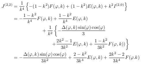 \begin{align*} %&= \inverse{k^{4}}\int_{0}^{\varphi}\left\{-\frac{k^{\prime2}}{\Delta(\theta,k)} + (1+k^{\prime2})\Delta(\theta,k) - (\Delta(\theta,k))^{3}\right\}d\theta\\ %&= \inverse{k^{4}}\int_{0}^{\varphi}\left\{-\frac{k^{\prime2}}{\Delta(\theta,k)} + (1+k^{\prime2})\Delta(\theta,k) - (1-k^{2}\sin^{2}(\theta))(\Delta(\theta,k))\right\}d\theta\\ J^{(2,2)} &= \inverse{k^{4}}\left\{-(1-k^{2})F(\varphi,k)+(1-k^{2})E(\varphi,k)+k^{2}I^{(2,0)}\right\}\\ &= -\frac{1-k^{2}}{k^{4}}F(\varphi,k) + \frac{1-k^{2}}{k^{4}}E(\varphi,k)\\ &\qquad\qquad\qquad + \inverse{k^{2}}\left\{-\frac{\Delta(\varphi,k)\sin(\varphi)\cos(\varphi)}{3}\right.\\ &\qquad\qquad\qquad\qquad \left.+ \frac{2k^{2}-1}{3k^{2}}E(\varphi,k) + \frac{1-k^{2}}{3k^{2}}F(\varphi,k))\right\}\\ &= -\frac{\Delta(\varphi,k)\sin(\varphi)\cos(\varphi)}{3k^{2}} + \frac{2-k^{2}}{3k^{4}}E(\varphi,k) + \frac{2k^{2}-2}{3k^{4}}F(\varphi.k) \end{align*}
