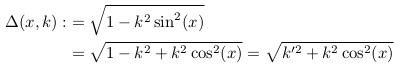 \begin{align*}  \Delta(x,k) :&= \sqrt{1-k^{2}\sin^{2}(x)}\\ &= \sqrt{1-k^{2}+k^{2}\cos^{2}(x)} = \sqrt{k^{\prime2}+k^{2}\cos^{2}(x)} \end{align*}