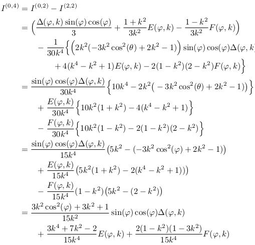 \begin{align*}  I^{(0,4)} &= I^{(0,2)}-I^{(2,2)}\\ &= \Big(\frac{\Delta(\varphi,k)\sin(\varphi)\cos(\varphi)}{3} + \frac{1+k^{2}}{3k^{2}}E(\varphi,k) - \frac{1-k^{2}}{3k^{2}}F(\varphi,k)\Big)\\ &\qquad -\inverse{30k^{4}}\Big\{\Big(2k^{2}(-3k^{2}\cos^{2}(\theta)+2k^{2}-1)\Big)\sin(\varphi)\cos(\varphi)\Delta(\varphi,k)\\ &\qquad\qquad + 4(k^{4}-k^{2}+1)E(\varphi,k) - 2(1-k^{2})(2-k^{2})F(\varphi,k)\Big\}\\ &= \frac{\sin(\varphi)\cos(\varphi)\Delta(\varphi,k)}{30k^{4}}\Big\{10k^{4}-2k^{2}\big(-3k^{2}\cos^{2}(\theta)+2k^{2}-1)\big)\Big\}\\ &\qquad + \frac{E(\varphi,k)}{30k^{4}}\Big\{10k^{2}(1+k^{2})-4(k^{4}-k^{2}+1)\Big\}\\ &\qquad - \frac{F(\varphi,k)}{30k^{4}}\Big\{10k^{2}(1-k^{2})-2(1-k^{2})(2-k^{2})\Big\}\\ &= \frac{\sin(\varphi)\cos(\varphi)\Delta(\varphi,k)}{15k^{4}}\big(5k^{2}-(-3k^{2}\cos^{2}(\varphi)+2k^{2}-1)\big)\\ &\qquad + \frac{E(\varphi,k)}{15k^{4}}\big(5k^{2}(1+k^{2})-2(k^{4}-k^{2}+1))\big)\\ &\qquad - \frac{F(\varphi,k)}{15k^{4}}(1-k^{2})\big(5k^{2}-(2-k^{2})\big)\\ &= \frac{3k^{2}\cos^{2}(\varphi)+3k^{2}+1}{15k^{2}}\sin(\varphi)\cos(\varphi)\Delta(\varphi,k)\\ &\qquad + \frac{3k^{4}+7k^{2}-2}{15k^{4}}E(\varphi,k) + \frac{2(1-k^{2})(1-3k^{2})}{15k^{4}}F(\varphi,k) \end{align*}