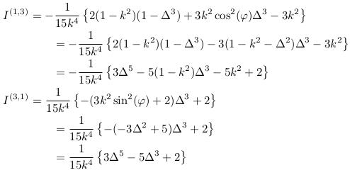 \begin{align*}  I^{(1,3)} &= -\inverse{15k^{4}}\left\{2(1-k^{2})(1-\Delta^3)+3k^{2}\cos^{2}(\varphi)\Delta^{3} - 3k^{2}\right\}\\ &\qquad = -\inverse{15k^{4}}\left\{2(1-k^{2})(1-\Delta^3)-3(1-k^{2}-\Delta^{2})\Delta^{3} - 3k^{2}\right\}\\ &\qquad = -\inverse{15k^{4}}\left\{3\Delta^{5} - 5(1-k^{2})\Delta^{3} - 5k^{2} +2\right\}\\  I^{(3,1)} &= \inverse{15k^{4}}\left\{-(3k^{2}\sin^{2}(\varphi)+2)\Delta^{3}+2\right\}\\ &\qquad = \inverse{15k^{4}}\left\{-(-3\Delta^{2}+5)\Delta^{3}+2\right\}\\ &\qquad = \inverse{15k^{4}}\left\{3\Delta^{5}-5\Delta^{3}+2\right\}\\ \end{align*}