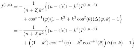 \begin{align*}  I^{(1,n)} &=  -\inverse{(n+2)k^{2}}\Big\{(n-1)(1-k^{2})I^{(1,n-2)}\\ &\qquad + \cos^{n-1}(\varphi)(1-k^{2}+k^{2}\cos^{2}(\theta))\Delta(\varphi,k) -1\Big\}\\ &= -\inverse{(n+2)k^{2}}\Big\{(n-1)(1-k^{2})I^{(1,n-2)}\\ &\qquad + \Big((1-k^{2})\cos^{n-1}(\varphi) + k^{2}\cos^{n+1}(\theta)\Big)\Delta(\varphi,k) - 1\Big\}\\ \end{align*}