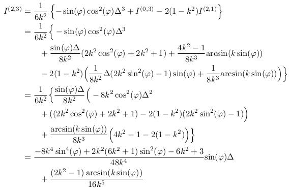 \begin{align*}  I^{(2,3)} &= \inverse{6k^{2}}\left\{-\sin(\varphi)\cos^{2}(\varphi)\Delta^{3} + I^{(0,3)}-2(1-k^{2})I^{(2,1)}\right\}\\ &= \inverse{6k^{2}}\Big\{-\sin(\varphi)\cos^{2}(\varphi)\Delta^{3}\\ &\qquad + \frac{\sin(\varphi)\Delta}{8k^{2}}(2k^{2}\cos^{2}(\varphi)+2k^{2}+1) + \frac{4k^{2}-1}{8k^{3}}{\arcsin(k\sin(\varphi))}\\ &\qquad - 2(1-k^{2})\Big(\inverse{8k^{2}}\Delta(2k^{2}\sin^{2}(\varphi)-1)\sin(\varphi) + \inverse{8k^{3}}{\arcsin(k\sin(\varphi))}\Big)\Big\}\\ &= \inverse{6k^{2}}\Big\{\frac{\sin(\varphi)\Delta}{8k^{2}}\Big(-8k^{2}\cos^{2}(\varphi)\Delta^2\\ &\qquad + ((2k^{2}\cos^{2}(\varphi)+2k^{2}+1) - 2(1-k^{2})(2k^{2}\sin^{2}(\varphi)-1)\Big)\\ &\qquad + \frac{\arcsin(k\sin(\varphi))}{8k^{3}}\Big(4k^{2}-1-2(1-k^{2})\Big)\Big\}\\ &= \frac{-8k^{4}\sin^{4}(\varphi)+2k^{2}(6k^{2}+1)\sin^{2}(\varphi)-6k^{2}+3}{48k^{4}}{\sin(\varphi)\Delta}\\ &\qquad  + \frac{(2k^{2}-1)\arcsin(k\sin(\varphi))}{16k^{5}} \end{align*}