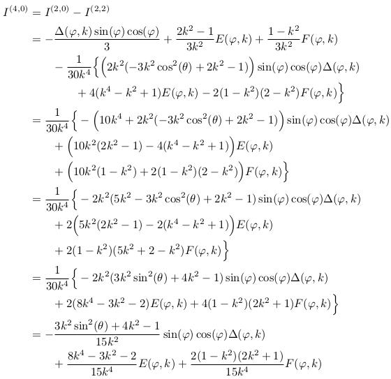 \begin{align*}  I^{(4,0)} &= I^{(2,0)}-I^{(2,2)}\\ &= -\frac{\Delta(\varphi,k)\sin(\varphi)\cos(\varphi)}{3} + \frac{2k^{2}-1}{3k^{2}}E(\varphi,k) + \frac{1-k^{2}}{3k^{2}}F(\varphi,k)\\ &\qquad -\inverse{30k^{4}}\Big\{\Big(2k^{2}(-3k^{2}\cos^{2}(\theta)+2k^{2}-1)\Big)\sin(\varphi)\cos(\varphi)\Delta(\varphi,k)\\ &\qquad\qquad + 4(k^{4}-k^{2}+1)E(\varphi,k) - 2(1-k^{2})(2-k^{2})F(\varphi,k)\Big\}\\ &= \inverse{30k^{4}}\Big\{-\Big(10k^{4}+2k^{2}(-3k^{2}\cos^{2}(\theta)+2k^{2}-1)\Big)\sin(\varphi)\cos(\varphi)\Delta(\varphi,k)\\ &\qquad + \Big(10k^{2}(2k^{2}-1)-4(k^{4}-k^{2}+1)\Big)E(\varphi,k)\\ &\qquad + \Big(10k^{2}(1-k^{2})+2(1-k^{2})(2-k^{2})\Big)F(\varphi,k)\Big\}\\ &= \inverse{30k^{4}}\Big\{-2k^{2}(5k^{2}-3k^{2}\cos^{2}(\theta)+2k^{2}-1)\sin(\varphi)\cos(\varphi)\Delta(\varphi,k)\\ &\qquad + 2\Big(5k^{2}(2k^{2}-1)-2(k^{4}-k^{2}+1)\Big)E(\varphi,k)\\ &\qquad + 2(1-k^{2})(5k^{2}+2-k^{2})F(\varphi,k)\Big\}\\ &= \inverse{30k^{4}}\Big\{-2k^{2}(3k^{2}\sin^{2}(\theta)+4k^{2}-1)\sin(\varphi)\cos(\varphi)\Delta(\varphi,k)\\ &\qquad + 2(8k^{4}-3k^{2}-2)E(\varphi,k) + 4(1-k^{2})(2k^{2}+1)F(\varphi,k)\Big\}\\ &= -\frac{3k^{2}\sin^{2}(\theta)+4k^{2}-1}{15k^{2}}\sin(\varphi)\cos(\varphi)\Delta(\varphi,k)\\ &\qquad + \frac{8k^{4}-3k^{2}-2}{15k^{4}}E(\varphi,k) + \frac{2(1-k^{2})(2k^{2}+1)}{15k^{4}}F(\varphi,k)\\ \end{align*}