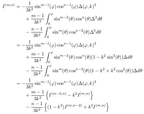 \begin{align*}  I^{(m,n)} &= -\inverse{3k^{2}}\sin^{m-1}(\varphi)\cos^{n-1}(\varphi)\Delta(\varphi,k)^{3}\\ &\qquad + \frac{m-1}{3k^{2}}\int_{0}^{\varphi}\sin^{m-2}(\theta)\cos^{n}(\theta){\Delta^{3}}d\theta\\ &\qquad - \frac{n-1}{3k^{2}}\int_{0}^{\varphi}\sin^{m}(\theta)\cos^{n-2}(\theta){\Delta^{3}}d\theta\\ &= -\inverse{3k^{2}}\sin^{m-1}(\varphi)\cos^{n-1}(\varphi)\Delta(\varphi,k)^{3}\\ &\qquad + \frac{m-1}{3k^{2}}\int_{0}^{\varphi}\sin^{m-2}(\theta)\cos^{n}(\theta)(1-k^{2}\sin^{2}(\theta)){\Delta}d\theta\\ &\qquad - \frac{n-1}{3k^{2}}\int_{0}^{\varphi}\sin^{m}(\theta)\cos^{n-2}(\theta)(1-k^{2}+k^{2}\cos^{2}(\theta)){\Delta}d\theta\\ &= -\inverse{3k^{2}}\sin^{m-1}(\varphi)\cos^{n-1}(\varphi)\Delta(\varphi,k)^{3}\\ &\qquad + \frac{m-1}{3k^{2}}\left\{I^{(m-2,n)} - k^{2}I^{(m,n)}\right\}\\ &\qquad - \frac{n-1}{3k^{2}}\left\{(1-k^{2})I^{(m,n-2)} + k^{2}I^{(m,n)}\right\}\\ \end{align*}