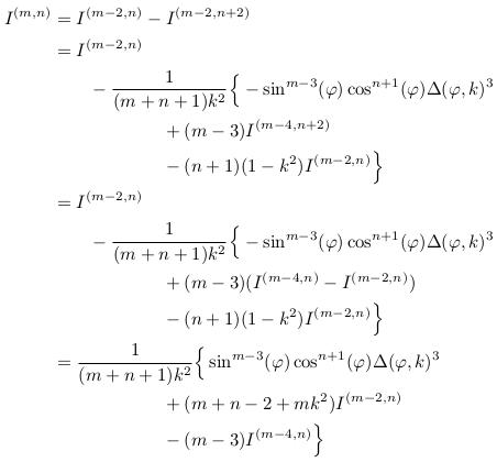 \begin{align*}  I^{(m,n)} &= I^{(m-2,n)} - I^{(m-2,n+2)}\\ &= I^{(m-2,n)}\\ &\qquad - \inverse{(m+n+1)k^{2}}\Big\{ -\sin^{m-3}(\varphi)\cos^{n+1}(\varphi)\Delta(\varphi,k)^{3}\\ &\qquad\qquad\qquad + (m-3)I^{(m-4,n+2)}\\ &\qquad\qquad\qquad - (n+1)(1-k^{2})I^{(m-2,n)}\Big\}\\ &= I^{(m-2,n)}\\ &\qquad - \inverse{(m+n+1)k^{2}}\Big\{ -\sin^{m-3}(\varphi)\cos^{n+1}(\varphi)\Delta(\varphi,k)^{3}\\ &\qquad\qquad\qquad + (m-3)(I^{(m-4,n)}-I^{(m-2,n)})\\ &\qquad\qquad\qquad - (n+1)(1-k^{2})I^{(m-2,n)}\Big\}\\ &= \inverse{(m+n+1)k^{2}}\Big\{\sin^{m-3}(\varphi)\cos^{n+1}(\varphi)\Delta(\varphi,k)^{3}\\ &\qquad\qquad\qquad + (m+n-2 + mk^{2})I^{(m-2,n)}\\ &\qquad\qquad\qquad - (m-3)I^{(m-4,n)}\Big\}\\ \end{align*}