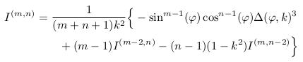 \begin{align*}  I^{(m,n)} &= \inverse{({m+n+1})k^{2}}\Big\{-\sin^{m-1}(\varphi)\cos^{n-1}(\varphi)\Delta(\varphi,k)^{3}\\ &\qquad + (m-1)I^{(m-2,n)} - (n-1)(1-k^{2})I^{(m,n-2)}\Big\}\\ \end{align*}