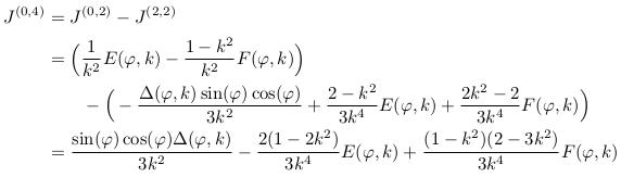 \begin{align*}  J^{(0,4)} &= J^{(0,2)}-J^{(2,2)}\\ &= \Big(\inverse{k^{2}}E(\varphi,k) - \frac{1-k^{2}}{k^{2}}F(\varphi,k)\Big)\\ &\qquad  - \Big(-\frac{\Delta(\varphi,k)\sin(\varphi)\cos(\varphi)}{3k^{2}} + \frac{2-k^{2}}{3k^{4}}E(\varphi,k) + \frac{2k^{2}-2}{3k^{4}}F(\varphi,k)\Big)\\ &= \frac{\sin(\varphi)\cos(\varphi)\Delta(\varphi,k)}{3k^{2}} - \frac{2(1-2k^{2})}{3k^{4}}E(\varphi,k) + \frac{(1-k^{2})(2-3k^{2})}{3k^{4}}F(\varphi,k)\\ \end{align*}