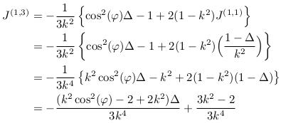 \begin{align*}  J^{(1,3)} &= -\inverse{3k^{2}}\left\{\cos^{2}(\varphi)\Delta-1+2(1-k^{2})J^{(1,1)}\right\}\\ &= -\inverse{3k^{2}}\left\{\cos^{2}(\varphi)\Delta-1+2(1-k^{2})\Big(\frac{1-\Delta}{k^{2}}\Big)\right\}\\ &= -\inverse{3k^{4}}\left\{k^{2}\cos^{2}(\varphi)\Delta-k^{2}+2(1-k^{2})(1-\Delta)\right\}\\ &= -\frac{(k^{2}\cos^{2}(\varphi)-2+2k^{2})\Delta}{3k^{4}} + \frac{3k^{2}-2}{3k^{4}} \end{align*}