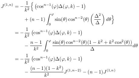 \begin{align*}  J^{(1,n)} &= -\inverse{k^{2}}\Big\{\left(\cos^{n-1}(\varphi)\Delta(\varphi,k)-1\right)\\ &\qquad + (n-1)\int_{0}^{\varphi}\sin(\theta)\cos^{n-2}(\theta)\left(\frac{\Delta^{2}}{\Delta}\right)d\theta\Big\}\\ &= -\inverse{k^{2}}\left(\cos^{n-1}(\varphi)\Delta(\varphi,k)-1\right)\\ &\qquad -\frac{n-1}{k^{2}}\int_{0}^{\varphi}\frac{\sin(\theta)\cos^{n-2}(\theta)(1-k^{2}+k^{2}\cos^{2}(\theta))}{\Delta}d\theta\\ &= -\inverse{k^{2}}\left(\cos^{n-1}(\varphi)\Delta(\varphi,k)-1\right)\\ &\qquad -\frac{(n-1)(1-k^{2})}{k^{2}}J^{(1,n-2)} -(n-1)J^{(1,n)} \end{align*}