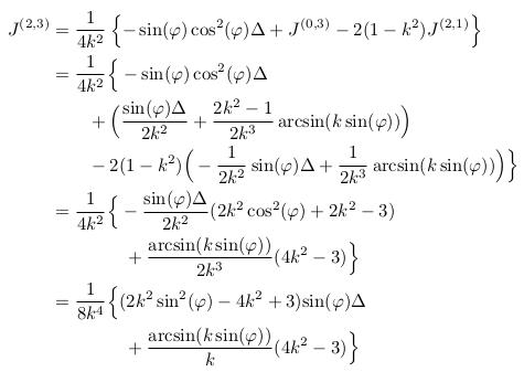 \begin{align*}  J^{(2,3)} &= \inverse{4k^{2}}\left\{-\sin(\varphi)\cos^{2}(\varphi)\Delta + J^{(0,3)} - 2(1-k^{2})J^{(2,1)}\right\}\\ &= \inverse{4k^{2}}\Big\{-\sin(\varphi)\cos^{2}(\varphi)\Delta\\ &\qquad + \Big(\frac{\sin(\varphi)\Delta}{2k^{2}} + \frac{2k^{2}-1}{2k^{3}}\arcsin(k\sin(\varphi))\Big)\\ &\qquad - 2(1-k^{2})\Big(-\inverse{2k^{2}}\sin(\varphi)\Delta + \inverse{2k^{3}}\arcsin(k\sin(\varphi))\Big)\Big\}\\ &= \inverse{4k^{2}}\Big\{-\frac{\sin(\varphi)\Delta}{2k^{2}}(2k^{2}\cos^{2}(\varphi)+2k^{2}-3)\\ &\qquad\qquad + \frac{\arcsin(k\sin(\varphi))}{2k^{3}}(4k^{2}-3)\Big\}\\ &= \inverse{8k^{4}}\Big\{(2k^{2}\sin^{2}(\varphi)-4k^{2}+3){\sin(\varphi)\Delta}\\ &\qquad\qquad + \frac{\arcsin(k\sin(\varphi))}{k}(4k^{2}-3)\Big\}\\ \end{align*}
