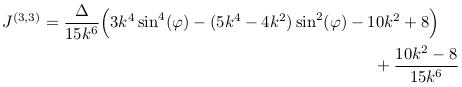 \begin{align*}  J^{(3,3)} &= \frac{\Delta}{15k^{6}}\Big(3k^{4}\sin^{4}(\varphi)-(5k^{4}-4k^{2})\sin^{2}(\varphi)-10k^{2}+8\Big)\\ &\qquad\qquad\qquad\qquad\qquad\qquad\qquad\qquad\qquad\qquad +\frac{10k^{2}-8}{15k^{6}}\\ \end{align*}