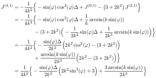 \begin{align*}  J^{(4,1)} &= - \inverse{4k^{2}}\Big\{-\sin(\varphi)\cos^{2}(\varphi)\Delta + J^{(0,1)} - \left(3+2k^{2}\right)J^{(2,1)}\Big\}\\ &= -\inverse{4k^{2}}\Big\{-\sin(\varphi)\cos^{2}(\varphi)\Delta + \inverse{k}\arcsin(k\sin(\varphi))\\ &\qquad\qquad - (3+2k^{2})\Big(-\inverse{2k^{2}}\sin(\varphi)\Delta + \inverse{2k^{3}}\arcsin(k\sin(\varphi))\Big)\Big\}\\ &= -\inverse{4k^{2}}\Big\{-\frac{\sin(\varphi)\Delta}{2k^{2}}\Big(2k^{2}\cos^{2}(\varphi)-(3+2k^{2})\Big)\\ &\qquad\qquad + \frac{\arcsin(k\sin(\varphi))}{2k^{3}}\Big(2k^{2}-(3+2k^{2})\Big)\Big\}\\ &= \inverse{4k^{2}}\Big\{-\frac{\sin(\varphi)\Delta}{2k^{2}}\Big(2k^{2}\sin^{2}(\varphi)+3\Big) + \frac{3\arcsin(k\sin(\varphi))}{2k^{3}}\Big\} \end{align*}