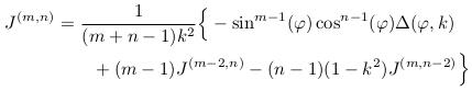 \begin{align*}  J^{(m,n)} &= \inverse{(m+n-1)k^{2}}\Big\{-\sin^{m-1}(\varphi)\cos^{n-1}(\varphi)\Delta(\varphi,k)\\ &\qquad + (m-1)J^{(m-2,n)} - (n-1)(1-k^{2})J^{(m,n-2)}\Big\}\\ \end{align*}