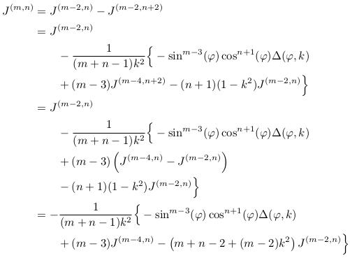 \begin{align*}  J^{(m,n)} &= J^{(m-2,n)} - J^{(m-2,n+2)}\\ &= J^{(m-2,n)}\\ &\qquad - \inverse{(m+n-1)k^{2}}\Big\{-\sin^{m-3}(\varphi)\cos^{n+1}(\varphi)\Delta(\varphi,k)\\ &\qquad + (m-3)J^{(m-4,n+2)} - (n+1)(1-k^{2})J^{(m-2,n)}\Big\}\\ &= J^{(m-2,n)}\\ &\qquad - \inverse{(m+n-1)k^{2}}\Big\{-\sin^{m-3}(\varphi)\cos^{n+1}(\varphi)\Delta(\varphi,k)\\ &\qquad + (m-3)\left(J^{(m-4,n)}-J^{(m-2,n)}\right)\\ &\qquad - (n+1)(1-k^{2})J^{(m-2,n)}\Big\}\\ &= - \inverse{(m+n-1)k^{2}}\Big\{-\sin^{m-3}(\varphi)\cos^{n+1}(\varphi)\Delta(\varphi,k)\\ &\qquad + (m-3)J^{(m-4,n)} - \left(m+n-2+(m-2)k^{2}\right)J^{(m-2,n)}\Big\} \end{align*}