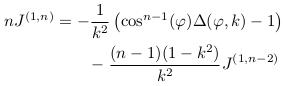 \begin{align*}  nJ^{(1,n)} &= -\inverse{k^{2}}\left(\cos^{n-1}(\varphi)\Delta(\varphi,k)-1\right)\\ &\qquad -\frac{(n-1)(1-k^{2})}{k^{2}}J^{(1,n-2)} \end{align*}