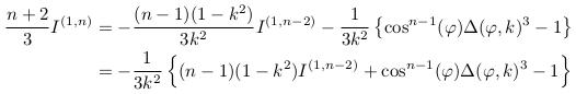 \begin{align*}  \frac{n+2}{3}I^{(1,n)} &= - \frac{(n-1)(1-k^{2})}{3k^{2}}I^{(1,n-2)} - \inverse{3k^{2}}\left\{\cos^{n-1}(\varphi)\Delta(\varphi,k)^{3} -1\right\}\\ &= -\inverse{3k^{2}}\left\{(n-1)(1-k^{2})I^{(1,n-2)} + \cos^{n-1}(\varphi)\Delta(\varphi,k)^{3} -1\right\} \end{align*}