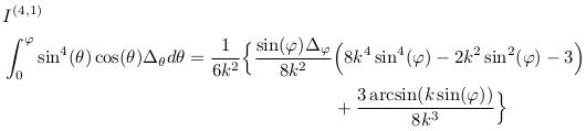 \begin{align*}  &I^{(4,1)}\\  &\int_{0}^{\varphi}\sin^{4}(\theta)\cos(\theta)\Delta_{\theta}d\theta = \inverse{6k^{2}}\Big\{\frac{\sin(\varphi)\Delta_{\varphi}}{8k^{2}}\Big(8k^{4}\sin^{4}(\varphi) - 2k^{2}\sin^{2}(\varphi) - 3\Big)\\  &\qquad\qquad\qquad\qquad\qquad\qquad\qquad\qquad\qquad + \frac{3\arcsin(k\sin(\varphi))}{8k^{3}}\Big\} \end{align*}