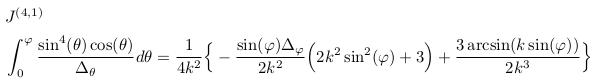 \begin{align*}  &J^{(4,1)}\\  &\int_{0}^{\varphi}\frac{\sin^{4}(\theta)\cos(\theta)}{\Delta_{\theta}}d\theta = \inverse{4k^{2}}\Big\{-\frac{\sin(\varphi)\Delta_{\varphi}}{2k^{2}}\Big(2k^{2}\sin^{2}(\varphi)+3\Big) + \frac{3\arcsin(k\sin(\varphi))}{2k^{3}}\Big\} \end{align*}