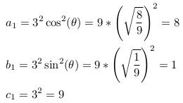 \begin{align*}  &a_{1}=3^{2}\cos^{2}(\theta)=9*\left(\sqrt{\frac{8}{9}}\right)^{2}=8\\  &b_{1}=3^{2}\sin^{2}(\theta)=9*\left(\sqrt{\frac{1}{9}}\right)^{2}=1\\  &c_{1}=3^{2}=9 \end{align*}