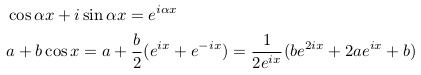 \begin{align*}  &\cos{\alpha{x}} +i\sin{\alpha{x}} = e^{i\alpha{x}}\\  &a+b\cos{x} = a + \frac{b}{2}(e^{ix}+e^{-ix}) = \inverse{2e^{ix}}(be^{2ix} + 2ae^{ix} +b) \end{align*}