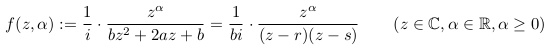 \[  f(z,\alpha):= \inverse{i}\cdot\frac{z^{\alpha}}{bz^{2} + 2az + b} = \inverse{bi}\cdot\frac{z^{\alpha}}{(z-r)(z-s)} \qquad (z \in \cfd, \alpha \in \rfd, \alpha\geq{0}) \]