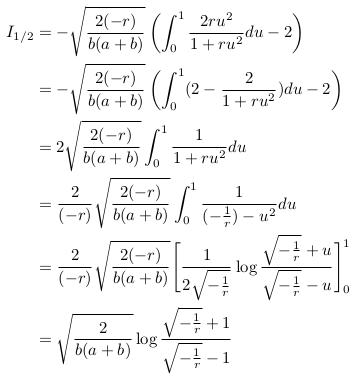 \begin{align*} I_{1/2}   &= -\sqrt{\frac{2(-r)}{b(a+b)}}\left(\int_{0}^{1}\frac{2ru^{2}}{1+ru^{2}}du - 2\right)\\  &= -\sqrt{\frac{2(-r)}{b(a+b)}}\left(\int_{0}^{1}(2 - \frac{2}{1+ru^{2}})du - 2\right)\\  &= 2\sqrt{\frac{2(-r)}{b(a+b)}}\int_{0}^{1}\frac{1}{1+ru^{2}}du\\  &= \frac{2}{(-r)}\sqrt{\frac{2(-r)}{b(a+b)}}\int_{0}^{1}\frac{1}{(-\frac{1}{r})-u^{2}}du\\  &= \frac{2}{(-r)}\sqrt{\frac{2(-r)}{b(a+b)}}\Bigg[\frac{1}{2\sqrt{-\frac{1}{r}}}\log\frac{\sqrt{-\frac{1}{r}}+u}{\sqrt{-\frac{1}{r}}-u}\Bigg]_{0}^{1}\\  &= \sqrt{\frac{2}{b(a+b)}}\log\frac{\sqrt{-\frac{1}{r}}+1}{\sqrt{-\frac{1}{r}}-1}\\ \end{align*}