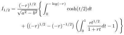 \begin{align*}  I_{1/2} &= \frac{(-r)^{1/2}}{\sqrt{a^{2}-b^{2}}}\Bigg\{\int_{0}^{-\log(-r)}\cosh(t/2)dt\\  &\qquad + \big((-r)^{1/2}-(-r)^{-1/2}\big)\left(\int_{0}^{1}\frac{rt^{1/2}}{1+rt}dt - 1\right)\Bigg\} \end{align*}