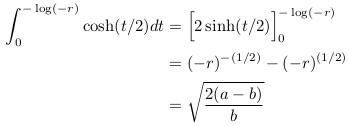 \begin{align*}  \int_{0}^{-\log(-r)}\cosh(t/2)dt &= \Big[2\sinh(t/2)\Big]_{0}^{-\log(-r)}\\  &= (-r)^{-(1/2)}-(-r)^{(1/2)}\\  &= \sqrt{\frac{2(a-b)}{b}} \end{align*}
