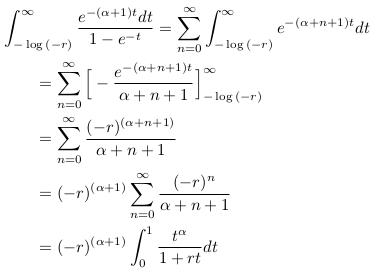 \begin{align*}  &\int_{-\log{(-r)}}^{\infty}\frac{e^{-(\alpha+1){t}}dt}{1-e^{-t}} = \sum_{n=0}^{\infty}\int_{-\log{(-r)}}^{\infty}e^{-(\alpha+n+1)t}dt\\  &\qquad = \sum_{n=0}^{\infty}\Big[-\frac{e^{-(\alpha+n+1)t}}{\alpha+n+1}\Big]_{-\log{(-r)}}^{\infty}\\  &\qquad = \sum_{n=0}^{\infty}\frac{(-r)^{(\alpha+n+1)}}{\alpha+n+1}\\  &\qquad = (-r)^{(\alpha+1)}\sum_{n=0}^{\infty}\frac{(-r)^{n}}{\alpha+n+1}\\  &\qquad = (-r)^{(\alpha+1)}\int_{0}^{1}\frac{t^{\alpha}}{1+rt}dt\\ \end{align*}