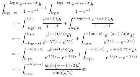 \begin{align*}  &\int_{\log(-r)}^{-\log{u}}\frac{e^{-(\alpha+1){t}}dt}{1-e^{-t}}+ \int_{\log{u}}^{-\log(-r)}\frac{e^{-(\alpha+1){t}}dt}{1-e^{-t}}\\  &\qquad = -\int_{-\log(-r)}^{\log{u}}\frac{e^{(\alpha+1){t}}dt}{1-e^{t}}+ \int_{\log{u}}^{-\log(-r)}\frac{e^{-(\alpha+1){t}}dt}{1-e^{-t}}\\  &\qquad = -\int_{-\log(-r)}^{\log{u}}\frac{e^{(\alpha+(1/2)){t}}dt}{e^{(-t/2)}-e^{(t/2)}}+ \int_{\log{u}}^{-\log(-r)}\frac{e^{-(\alpha+(1/2)){t}}dt}{e^{(t/2)}-e^{-(t/2)}}\\  &\qquad= -\int_{\log{u}}^{-\log(-r)}\frac{e^{(\alpha+(1/2)){t}}dt}{e^{(t/2)}-e^{-(t/2)}}+ \int_{\log{u}}^{-\log(-r)}\frac{e^{-(\alpha+(1/2)){t}}dt}{e^{(t/2)}-e^{-(t/2)}}\\  &\qquad = -\int_{\log{u}}^{-\log(-r)}\frac{\sinh\big(\alpha+(1/2){t}\big)}{\sinh(t/2)}dt \end{align*}
