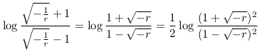 \[  \log\frac{\sqrt{-\frac{1}{r}}+1}{\sqrt{-\frac{1}{r}}-1} = \log\frac{1+\sqrt{-r}}{1-\sqrt{-r}} = \frac{1}{2}\log\frac{(1+\sqrt{-r})^{2}}{(1-\sqrt{-r})^{2}} \]