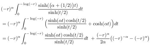 \begin{align*}  &(-r)^{\alpha}\int_{0}^{-\log(-r)}\frac{\sinh(\big(\alpha+(1/2)\big){t})}{\sinh(t/2)}dt\\  &= (-r)^{\alpha}\int_{0}^{-\log(-r)}\Big(\frac{\sinh(\alpha{t})\cosh(t/2)}{\sinh(t/2)} + \cosh(\alpha{t})\Big)dt\\  &= (-r)^{\alpha}\int_{0}^{-\log(-r)}\frac{\sinh(\alpha{t})\cosh(t/2)}{\sinh(t/2)}dt\ + \frac{(-r)^{\alpha}}{2\alpha}\big((-r)^{-\alpha}-(-r)^{\alpha}\big) \end{align*}