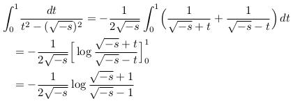 \begin{align*}  &\int_{0}^{1}\!\frac{dt}{t^{2}-(\sqrt{-s})^{2}} = -\frac{1}{2\sqrt{-s}}\int_{0}^{1}\!\Big(\frac{1}{\sqrt{-s}+t}+\frac{1}{\sqrt{-s}-t}\Big)\,dt\\  &\quad = -\frac{1}{2\sqrt{-s}}\Big[\log\frac{\sqrt{-s}+t}{\sqrt{-s}-t}\Big]_{0}^{1}\\  &\quad = -\frac{1}{2\sqrt{-s}}\log\frac{\sqrt{-s}+1}{\sqrt{-s}-1} \end{align*}